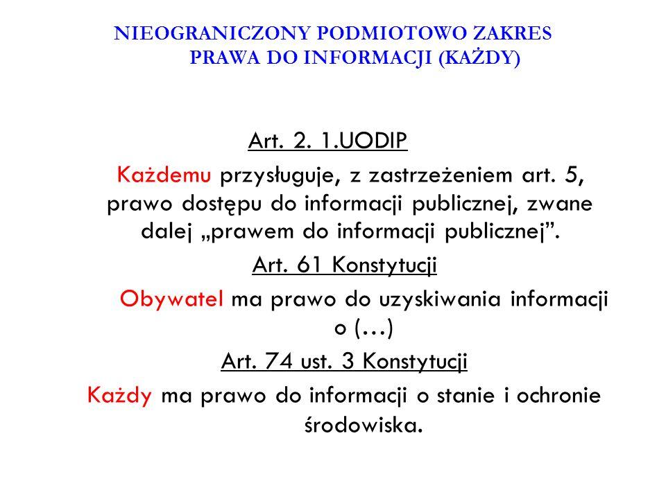 Art. 2. 1.UODIP Każdemu przysługuje, z zastrzeżeniem art. 5, prawo dostępu do informacji publicznej, zwane dalej prawem do informacji publicznej. Art.