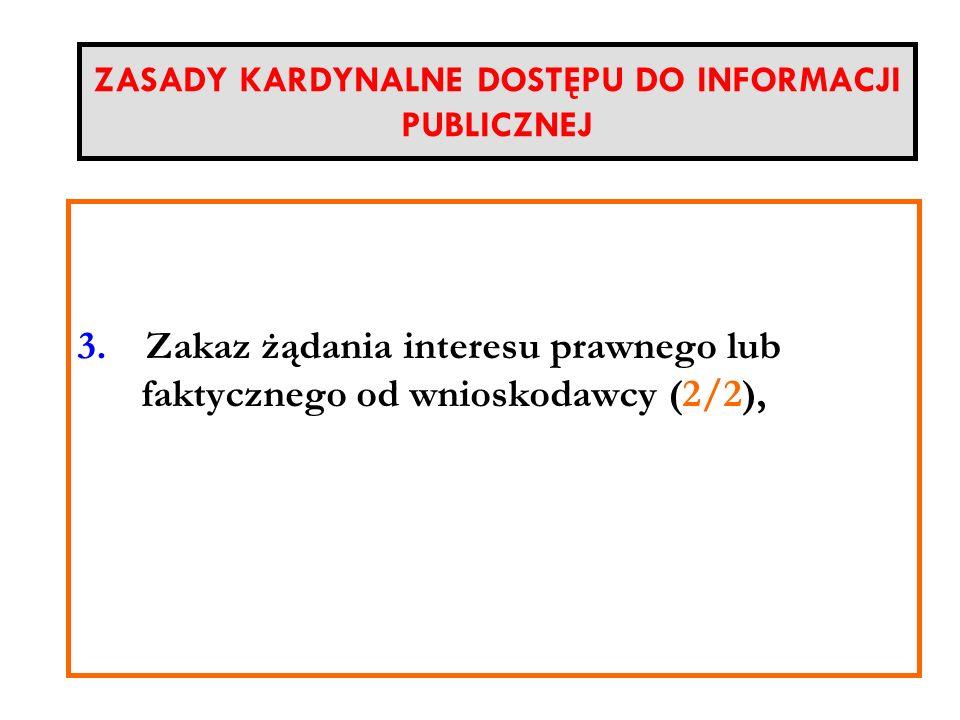 ZASADY KARDYNALNE DOSTĘPU DO INFORMACJI PUBLICZNEJ 3. Zakaz żądania interesu prawnego lub faktycznego od wnioskodawcy (2/2),