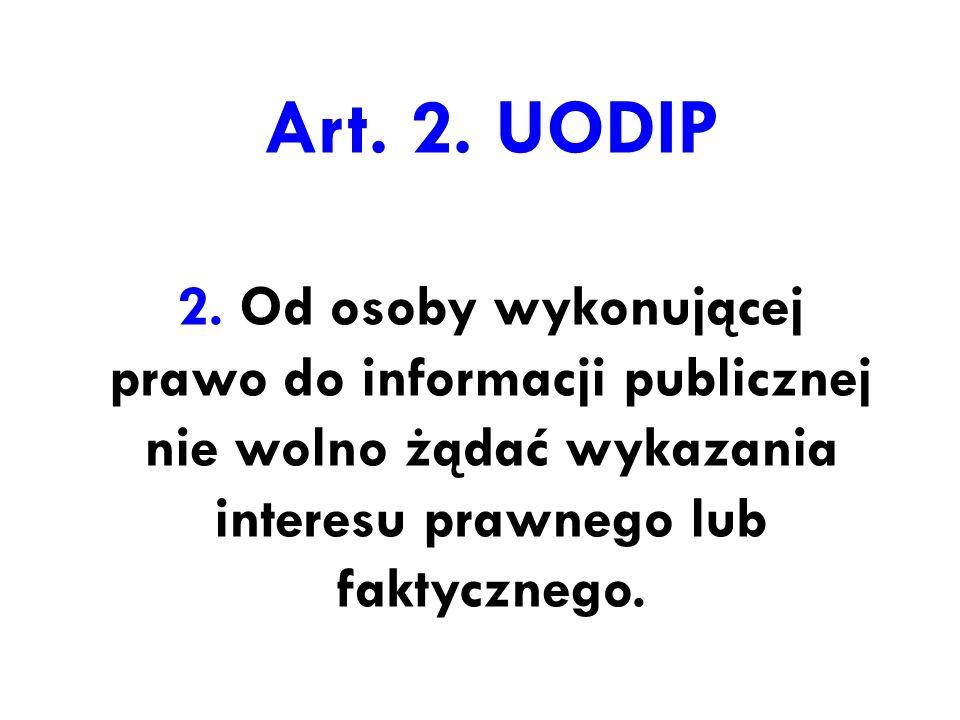 Art. 2. UODIP 2. Od osoby wykonującej prawo do informacji publicznej nie wolno żądać wykazania interesu prawnego lub faktycznego.