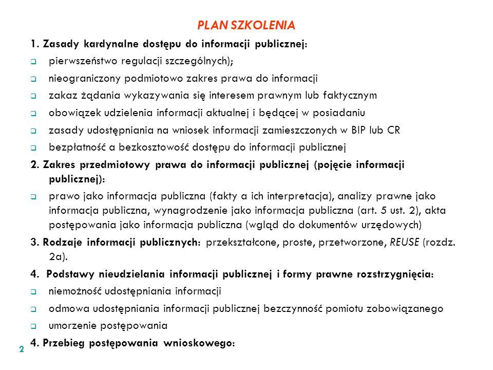 PLAN SZKOLENIA 1. Zasady kardynalne dostępu do informacji publicznej: pierwszeństwo regulacji szczególnych); nieograniczony podmiotowo zakres prawa do
