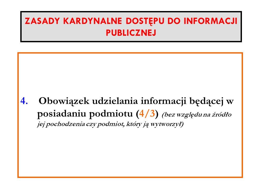 ZASADY KARDYNALNE DOSTĘPU DO INFORMACJI PUBLICZNEJ Nieograniczony podmiotowo zakres prawa do informacji (Każdy)u do informacji publicznej (7/2 i 15),
