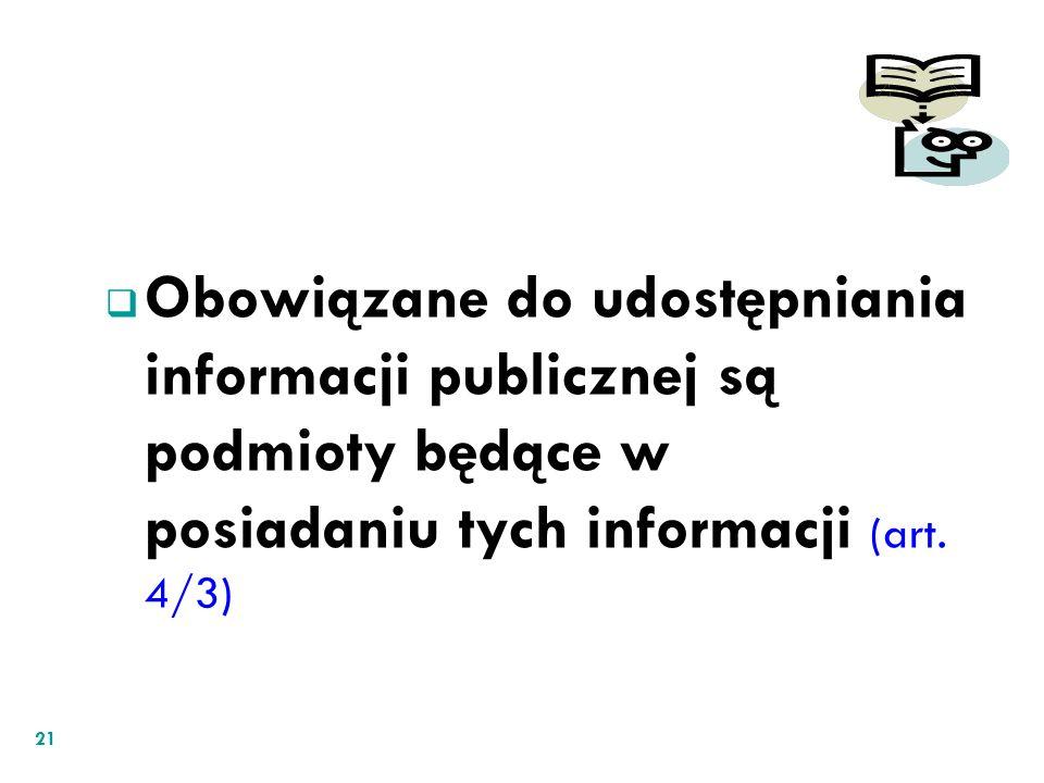 Obowiązane do udostępniania informacji publicznej są podmioty będące w posiadaniu tych informacji (art. 4/3) 21