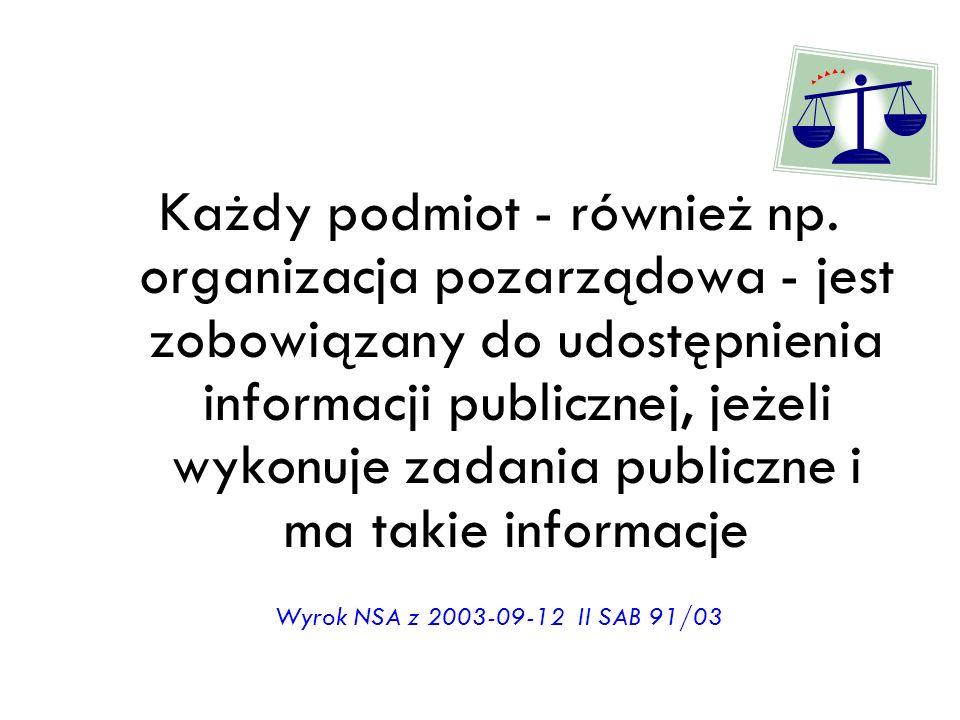 Każdy podmiot - również np. organizacja pozarządowa - jest zobowiązany do udostępnienia informacji publicznej, jeżeli wykonuje zadania publiczne i ma