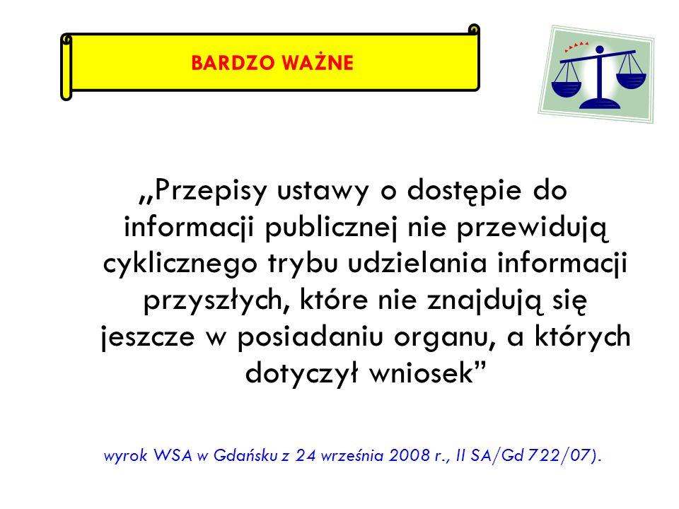 ,,Przepisy ustawy o dostępie do informacji publicznej nie przewidują cyklicznego trybu udzielania informacji przyszłych, które nie znajdują się jeszcz