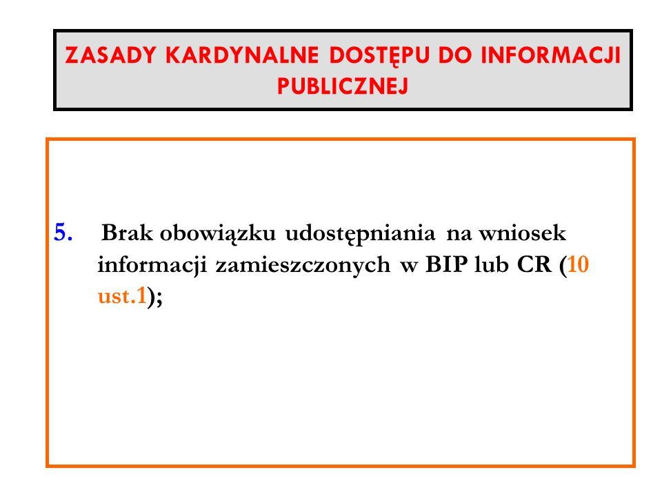 ZASADY KARDYNALNE DOSTĘPU DO INFORMACJI PUBLICZNEJ Nieograniczony podmiotowo zakres prawa informacji (Każdy) 5. Brak obowiązku udostępniania na wniose