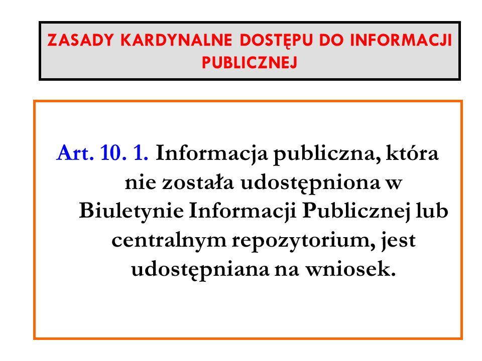 ZASADY KARDYNALNE DOSTĘPU DO INFORMACJI PUBLICZNEJ Art. 10. 1. Informacja publiczna, która nie została udostępniona w Biuletynie Informacji Publicznej