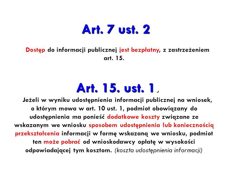 Art. 7 ust. 2 Art. 7 ust. 2 Dostęp do informacji publicznej jest bezpłatny, z zastrzeżeniem art. 15. Art. 15. ust. 1. Jeżeli w wyniku udostępnienia in