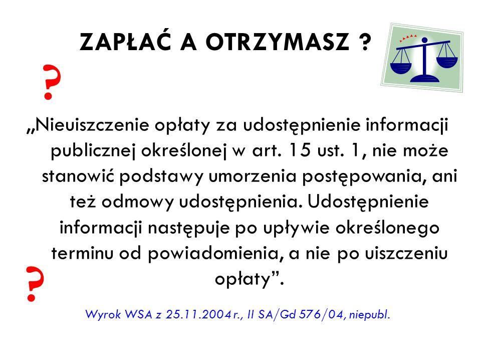 ,,Nieuiszczenie opłaty za udostępnienie informacji publicznej określonej w art. 15 ust. 1, nie może stanowić podstawy umorzenia postępowania, ani też