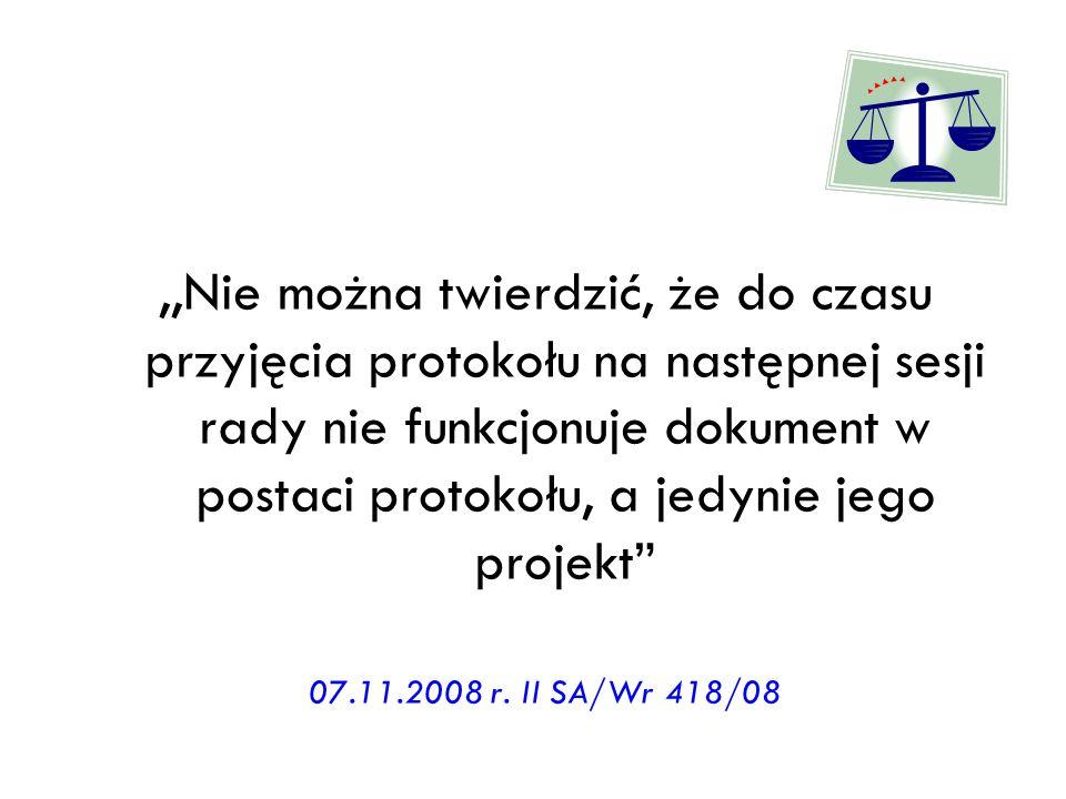 ,,Nie można twierdzić, że do czasu przyjęcia protokołu na następnej sesji rady nie funkcjonuje dokument w postaci protokołu, a jedynie jego projekt 07
