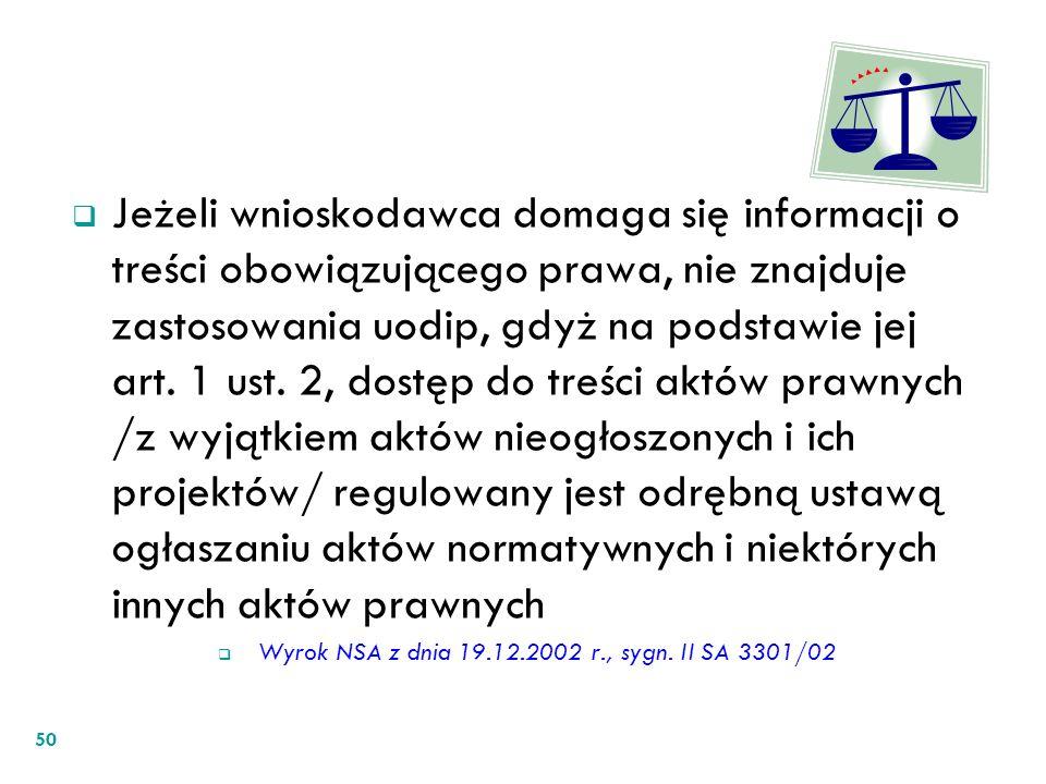Jeżeli wnioskodawca domaga się informacji o treści obowiązującego prawa, nie znajduje zastosowania uodip, gdyż na podstawie jej art. 1 ust. 2, dostęp