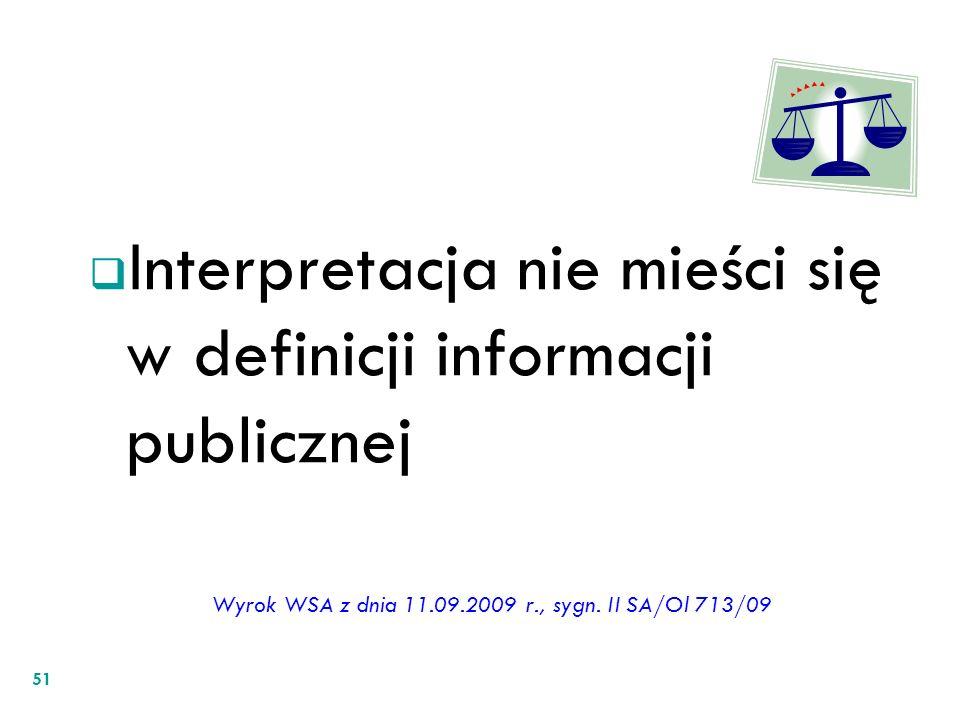 Interpretacja nie mieści się w definicji informacji publicznej Wyrok WSA z dnia 11.09.2009 r., sygn. II SA/Ol 713/09 51
