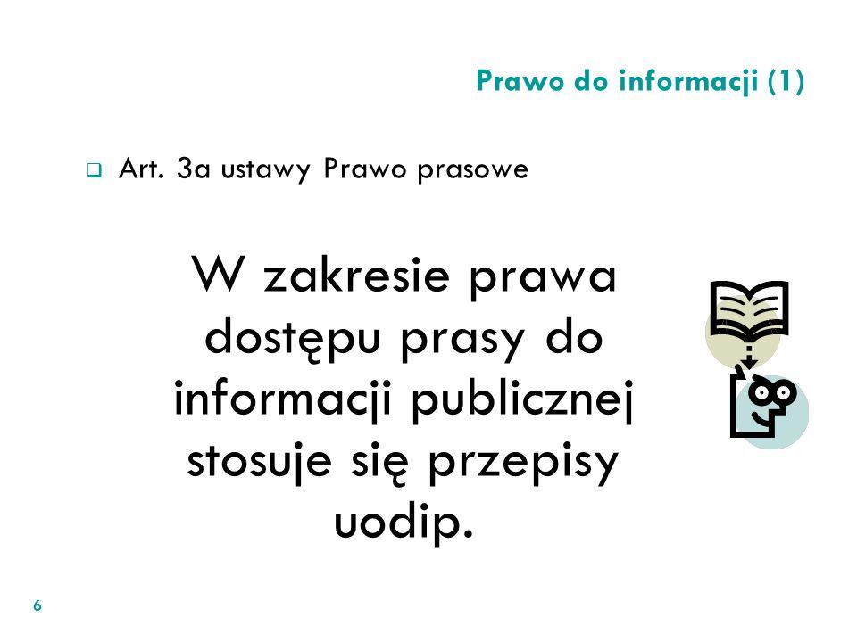 6 Prawo do informacji (1) Art. 3a ustawy Prawo prasowe W zakresie prawa dostępu prasy do informacji publicznej stosuje się przepisy uodip.