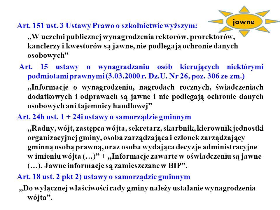 Art. 151 ust. 3 Ustawy Prawo o szkolnictwie wyższym:,,W uczelni publicznej wynagrodzenia rektorów, prorektorów, kanclerzy i kwestorów są jawne, nie po