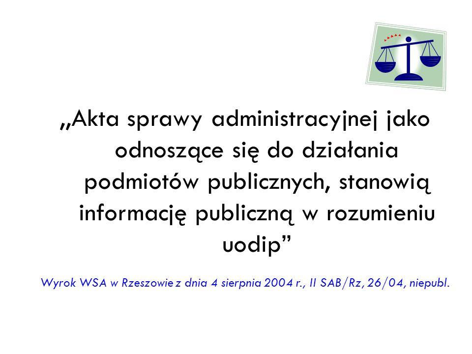 ,,Akta sprawy administracyjnej jako odnoszące się do działania podmiotów publicznych, stanowią informację publiczną w rozumieniu uodip Wyrok WSA w Rze