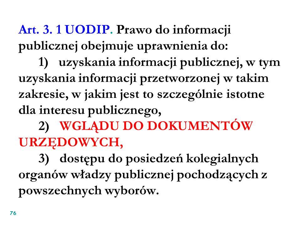 Art. 3. 1 UODIP. Prawo do informacji publicznej obejmuje uprawnienia do: 1) uzyskania informacji publicznej, w tym uzyskania informacji przetworzonej