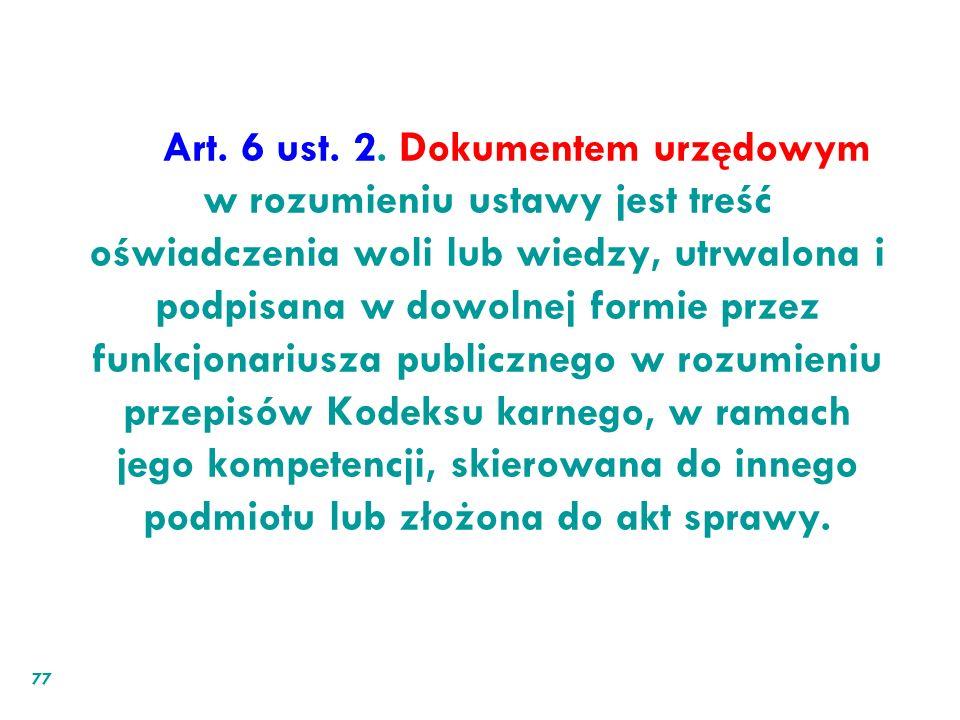 Art. 6 ust. 2. Dokumentem urzędowym w rozumieniu ustawy jest treść oświadczenia woli lub wiedzy, utrwalona i podpisana w dowolnej formie przez funkcjo
