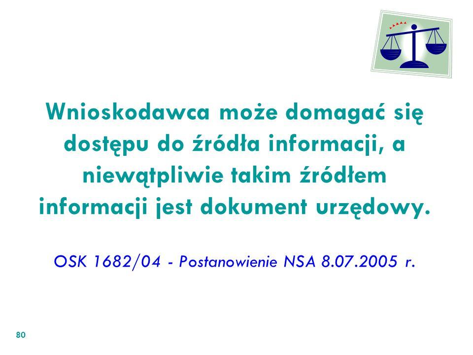 Wnioskodawca może domagać się dostępu do źródła informacji, a niewątpliwie takim źródłem informacji jest dokument urzędowy. OSK 1682/04 - Postanowieni
