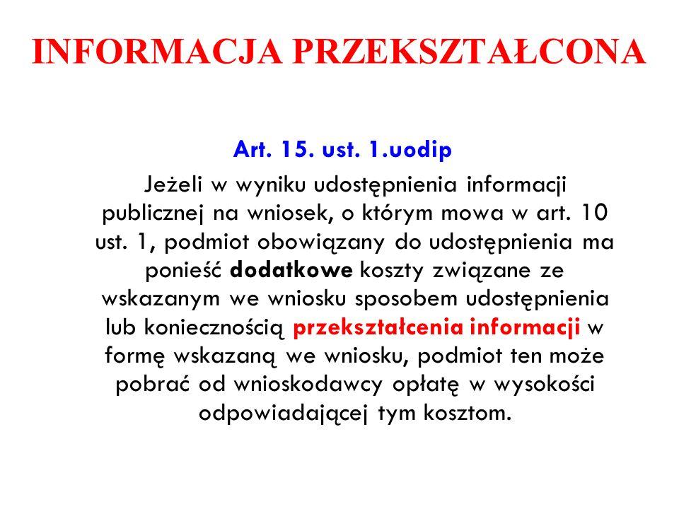 Art. 15. ust. 1.uodip Jeżeli w wyniku udostępnienia informacji publicznej na wniosek, o którym mowa w art. 10 ust. 1, podmiot obowiązany do udostępnie
