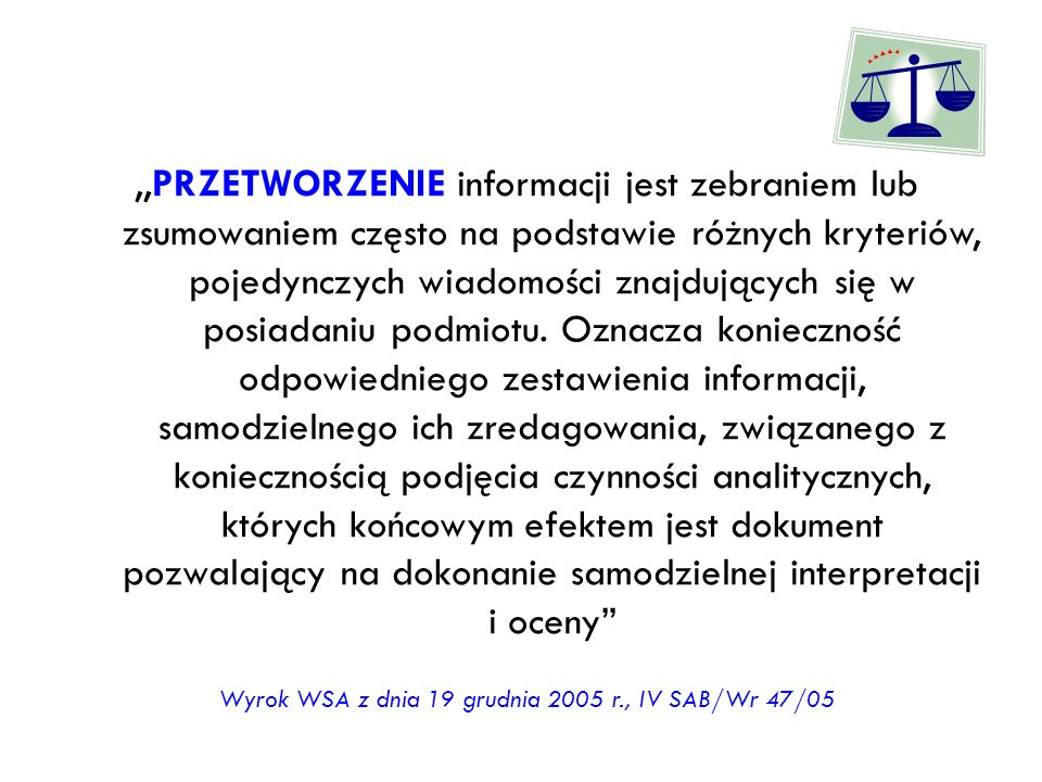 ,,PRZETWORZENIE informacji jest zebraniem lub zsumowaniem często na podstawie różnych kryteriów, pojedynczych wiadomości znajdujących się w posiadaniu
