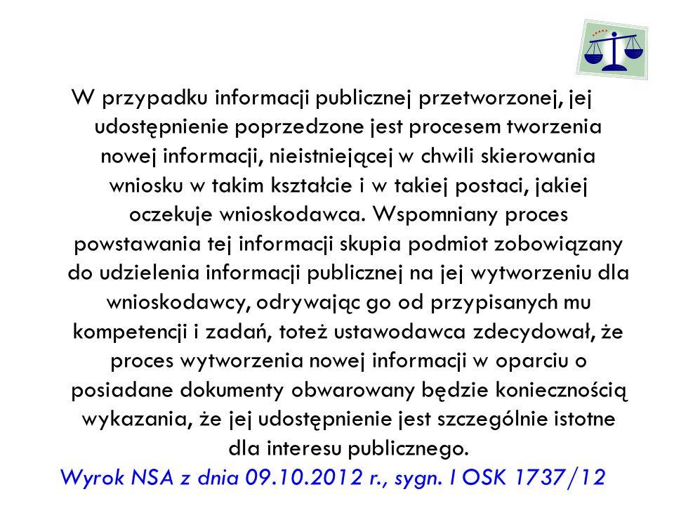 W przypadku informacji publicznej przetworzonej, jej udostępnienie poprzedzone jest procesem tworzenia nowej informacji, nieistniejącej w chwili skier