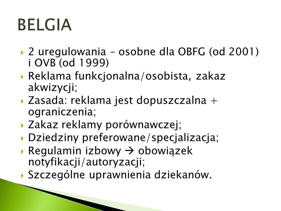 2 uregulowania – osobne dla OBFG (od 2001) i OVB (od 1999) Reklama funkcjonalna/osobista, zakaz akwizycji; Zasada: reklama jest dopuszczalna + ograniczenia; Zakaz reklamy porównawczej; Dziedziny preferowane/specjalizacja; Regulamin izbowy obowiązek notyfikacji/autoryzacji; Szczególne uprawnienia dziekanów.