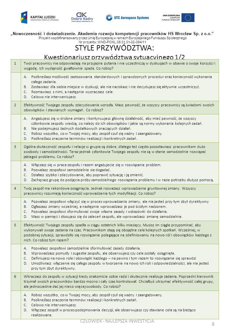 STYLE PRZYWÓDZTWA: Kwestionariusz przywództwa sytuacyjnego 1/2 8 1Twoi pracownicy nie odpowiadają na przyjazne pytania i nie uczestniczą w dyskusjach