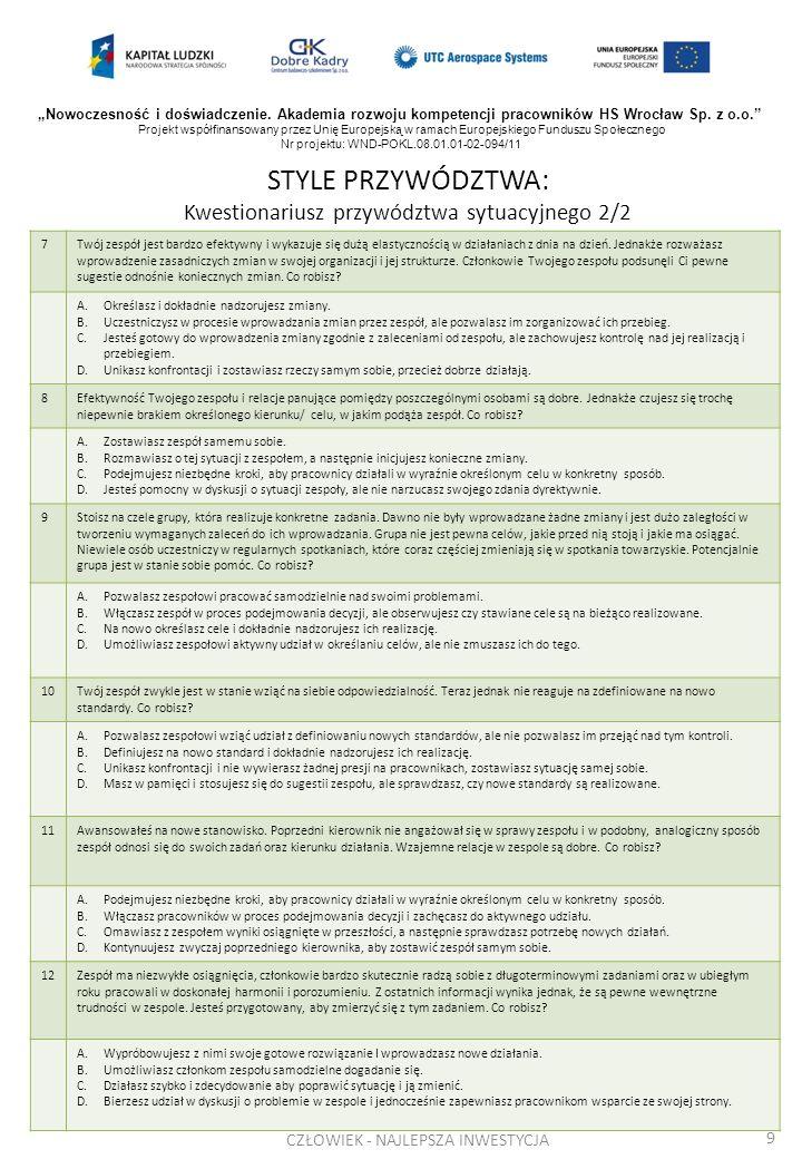 STYLE PRZYWÓDZTWA: Kwestionariusz przywództwa sytuacyjnego 2/2 9 7Twój zespół jest bardzo efektywny i wykazuje się dużą elastycznością w działaniach z