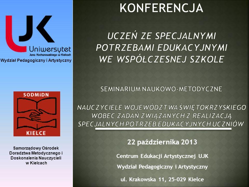 Wydział Pedagogiczny i Artystyczny Samorządowy Ośrodek Doradztwa Metodycznego i Doskonalenia Nauczycieli w Kielcach 22 października 2013 Centrum Eduka