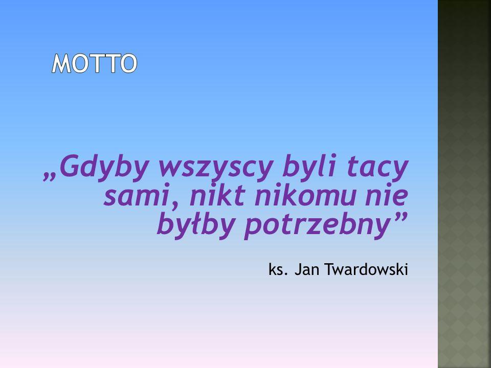 Gdyby wszyscy byli tacy sami, nikt nikomu nie byłby potrzebny ks. Jan Twardowski