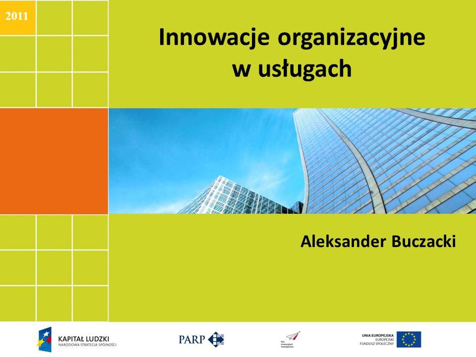Innowacje organizacyjne w usługach Aleksander Buczacki 2011