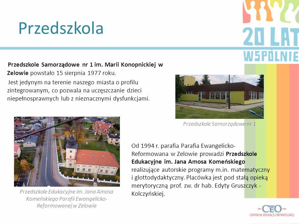 Przedszkola Przedszkole Samorządowe nr 1 im. Marii Konopnickiej w Zelowie powstało 15 sierpnia 1977 roku. Jest jedynym na terenie naszego miasta o pro