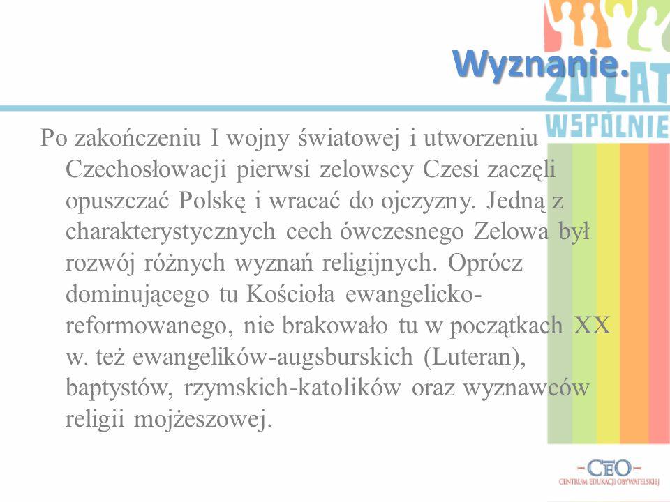 Wyznanie. Po zakończeniu I wojny światowej i utworzeniu Czechosłowacji pierwsi zelowscy Czesi zaczęli opuszczać Polskę i wracać do ojczyzny. Jedną z c