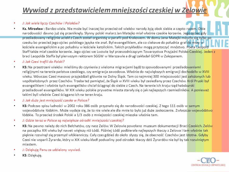 Wywiad z przedstawicielem mniejszości czeskiej w Zelowie J: Jak wiele łączy Czechów i Polaków? Ks. Mirosław : Bardzo wiele. Nie może być inaczej bo pr
