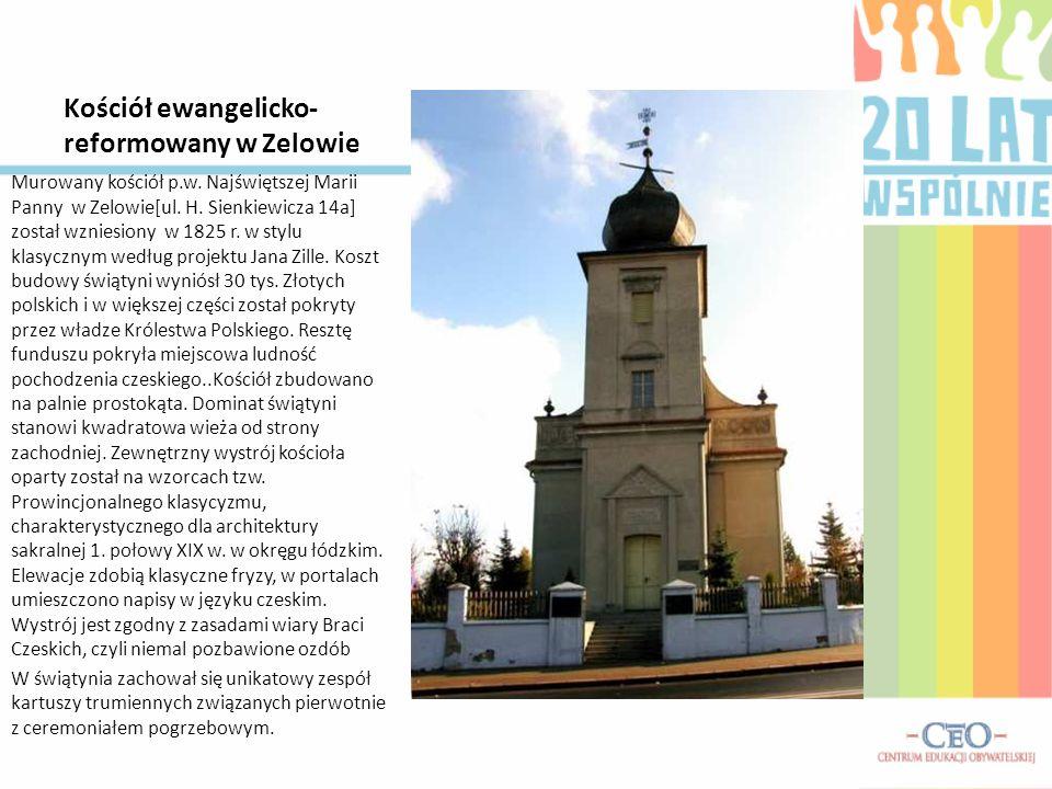 Kościół ewangelicko- reformowany w Zelowie Murowany kościół p.w. Najświętszej Marii Panny w Zelowie[ul. H. Sienkiewicza 14a] został wzniesiony w 1825