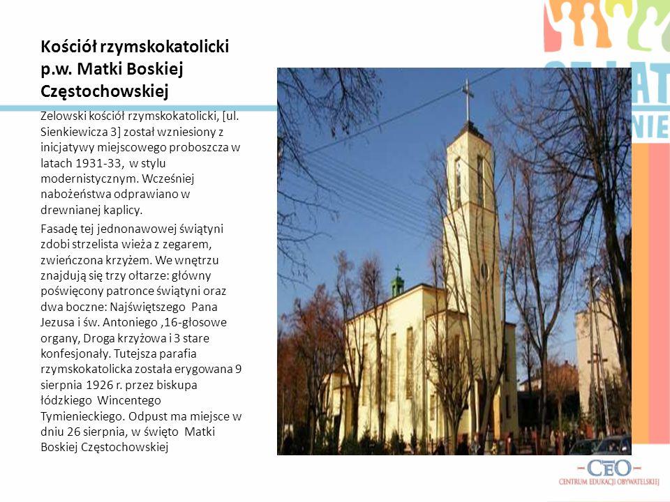 Kościół rzymskokatolicki p.w. Matki Boskiej Częstochowskiej Zelowski kościół rzymskokatolicki, [ul. Sienkiewicza 3] został wzniesiony z inicjatywy mie