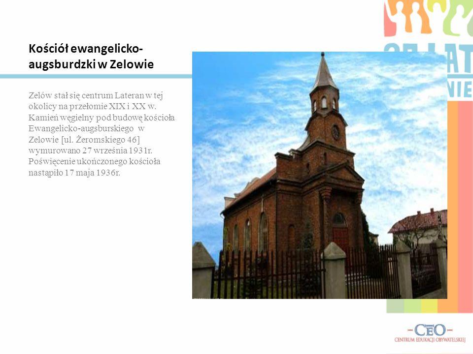 Kościół ewangelicko- augsburdzki w Zelowie Zelów stał się centrum Lateran w tej okolicy na przełomie XIX i XX w. Kamień węgielny pod budowę kościoła E