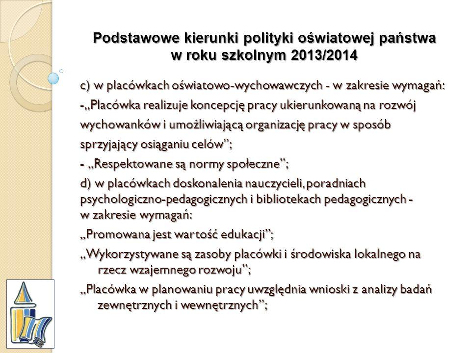 Podstawowe kierunki polityki oświatowej państwa w roku szkolnym 2013/2014 c) w placówkach oświatowo-wychowawczych - w zakresie wymagań: -,,Placówka re