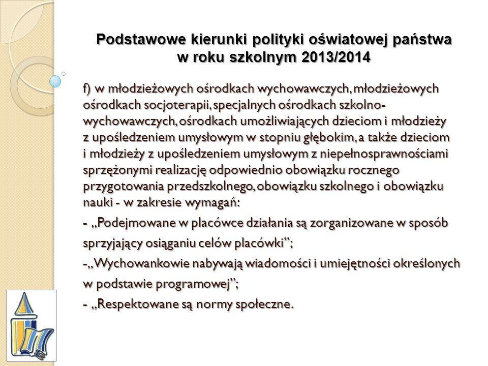 Podstawowe kierunki polityki oświatowej państwa w roku szkolnym 2013/2014 f) w młodzieżowych ośrodkach wychowawczych, młodzieżowych ośrodkach socjoter
