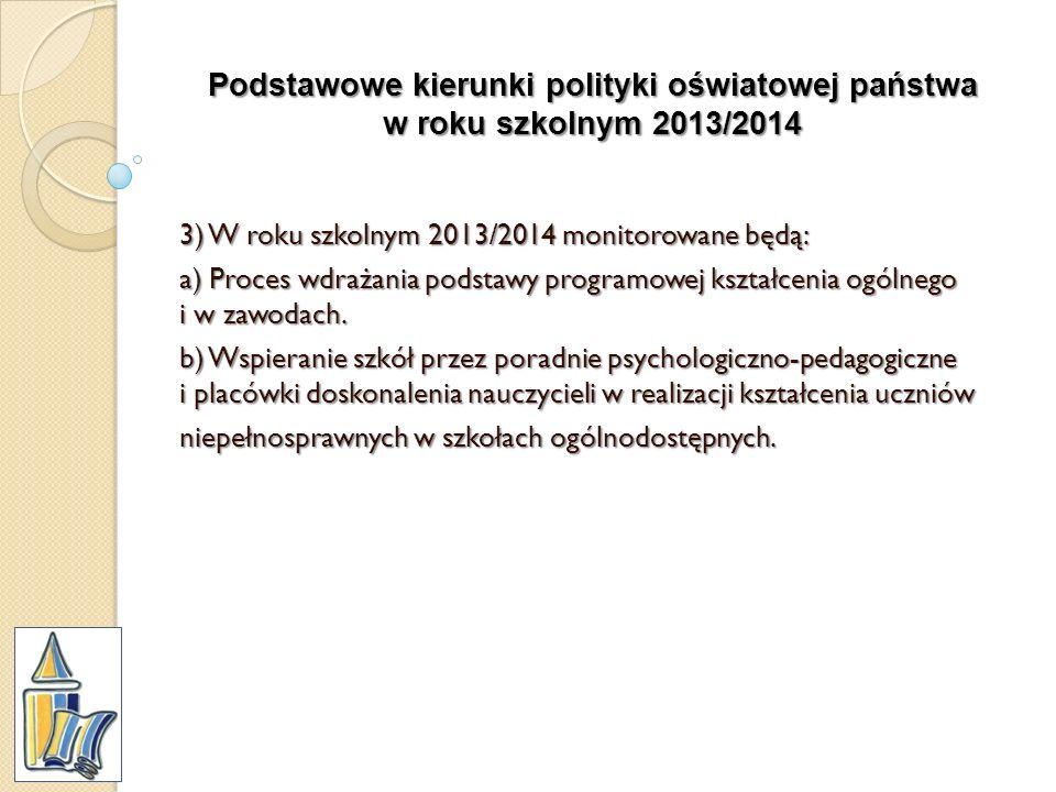Podstawowe kierunki polityki oświatowej państwa w roku szkolnym 2013/2014 3) W roku szkolnym 2013/2014 monitorowane będą: a) Proces wdrażania podstawy