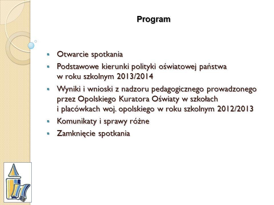 Program Otwarcie spotkania Otwarcie spotkania Podstawowe kierunki polityki oświatowej państwa w roku szkolnym 2013/2014 Podstawowe kierunki polityki o