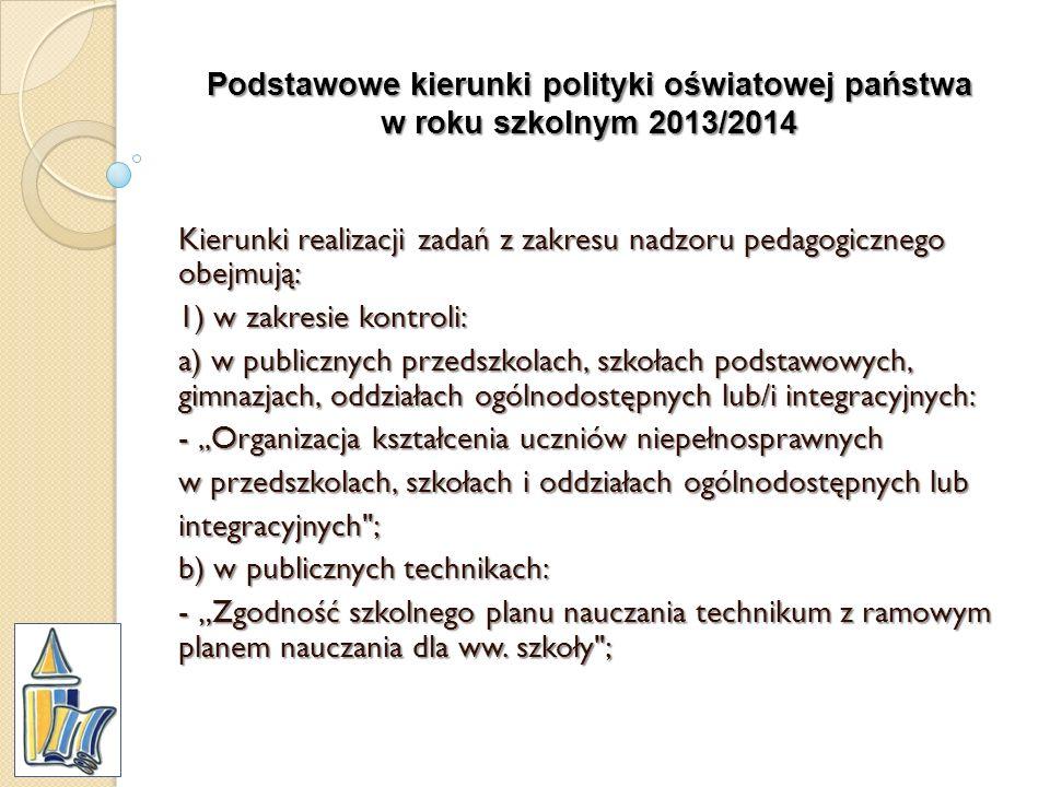 Podstawowe kierunki polityki oświatowej państwa w roku szkolnym 2013/2014 Kierunki realizacji zadań z zakresu nadzoru pedagogicznego obejmują: 1) w za