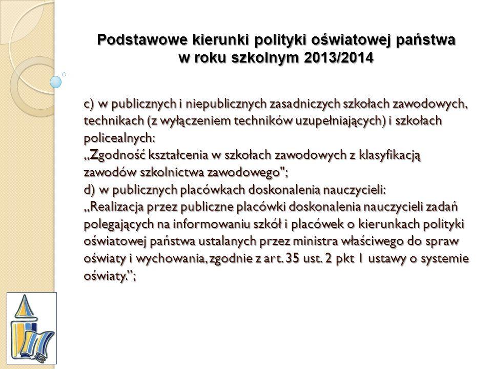 Podstawowe kierunki polityki oświatowej państwa w roku szkolnym 2013/2014 c) w publicznych i niepublicznych zasadniczych szkołach zawodowych, technika