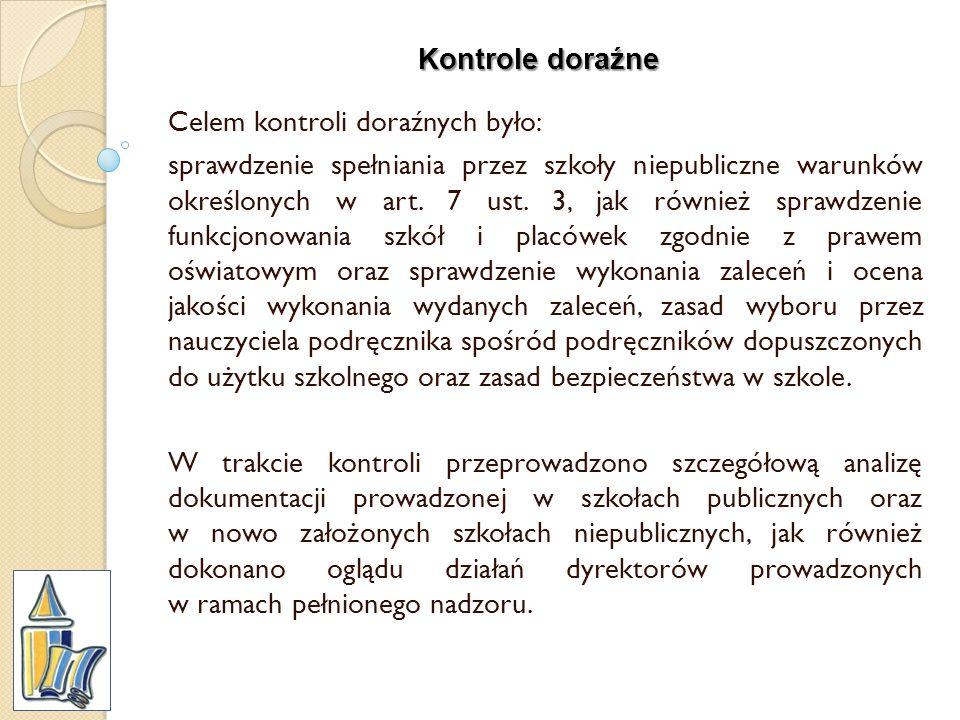 Kontrole doraźne Celem kontroli doraźnych było: sprawdzenie spełniania przez szkoły niepubliczne warunków określonych w art. 7 ust. 3, jak również spr