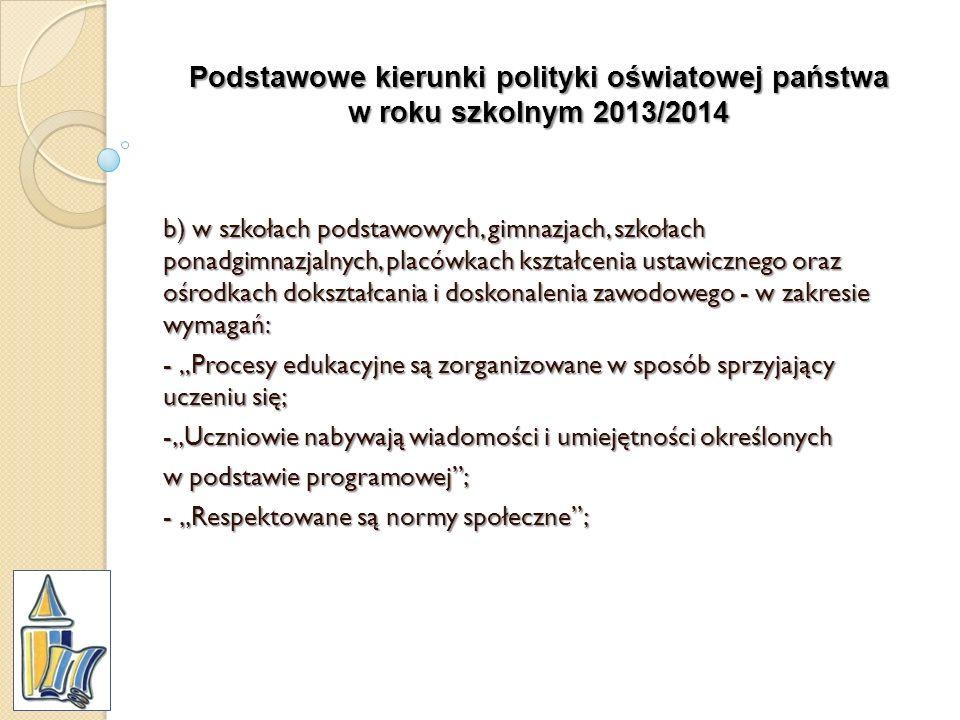 Podstawowe kierunki polityki oświatowej państwa w roku szkolnym 2013/2014 b) w szkołach podstawowych, gimnazjach, szkołach ponadgimnazjalnych, placówk