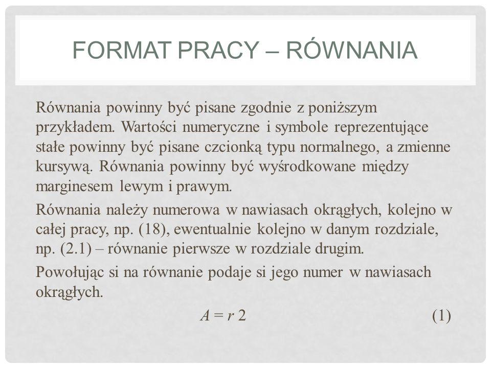 FORMAT PRACY – RÓWNANIA Równania powinny być pisane zgodnie z poniższym przykładem. Wartości numeryczne i symbole reprezentujące stałe powinny być pis