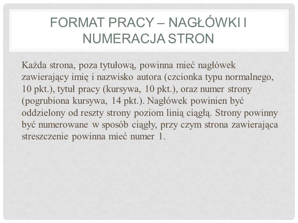 FORMAT PRACY – NAGŁÓWKI I NUMERACJA STRON Każda strona, poza tytułową, powinna mieć nagłówek zawierający imię i nazwisko autora (czcionka typu normaln