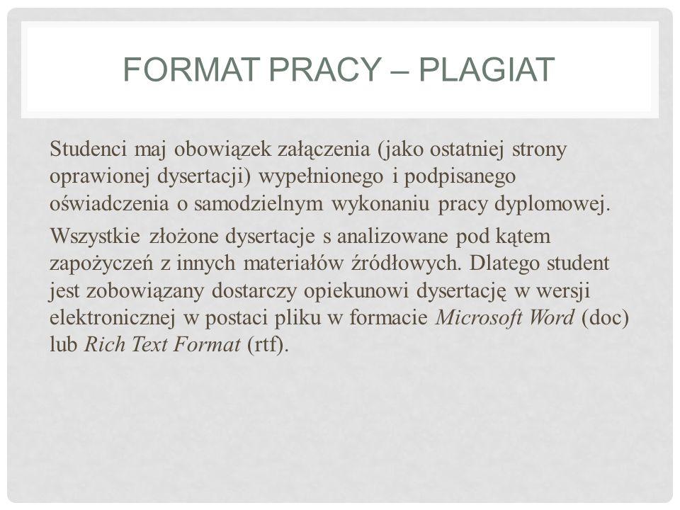 FORMAT PRACY – PLAGIAT Studenci maj obowiązek załączenia (jako ostatniej strony oprawionej dysertacji) wypełnionego i podpisanego oświadczenia o samod