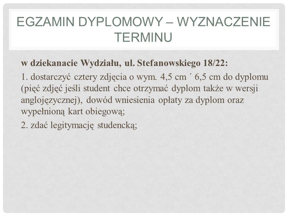 EGZAMIN DYPLOMOWY – WYZNACZENIE TERMINU w dziekanacie Wydziału, ul. Stefanowskiego 18/22: 1. dostarczyć cztery zdjęcia o wym. 4,5 cm ´ 6,5 cm do dyplo