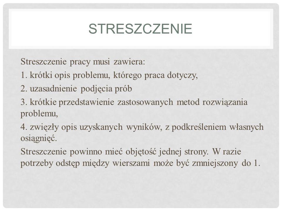 STRESZCZENIE Streszczenie pracy musi zawiera: 1. krótki opis problemu, którego praca dotyczy, 2. uzasadnienie podjęcia prób 3. krótkie przedstawienie