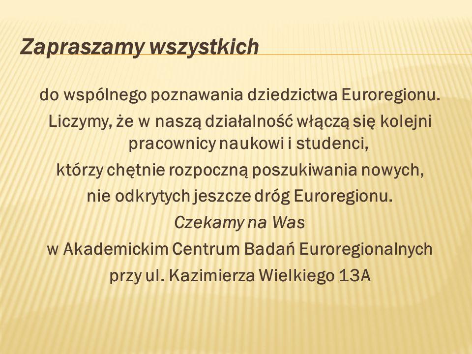 Zapraszamy wszystkich do wspólnego poznawania dziedzictwa Euroregionu.